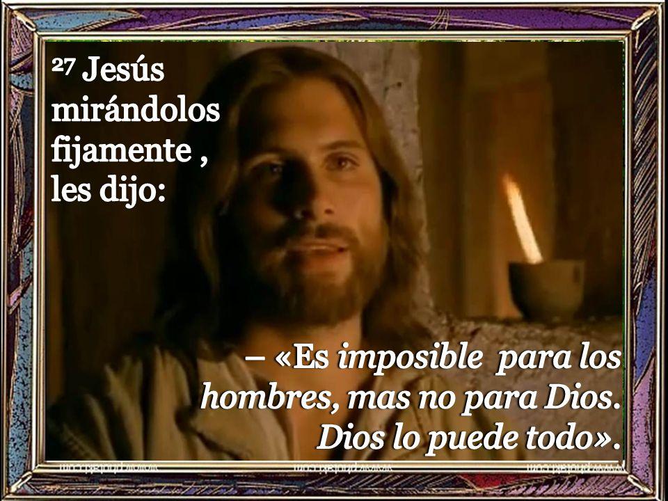 27 Jesús mirándolos fijamente , les dijo: