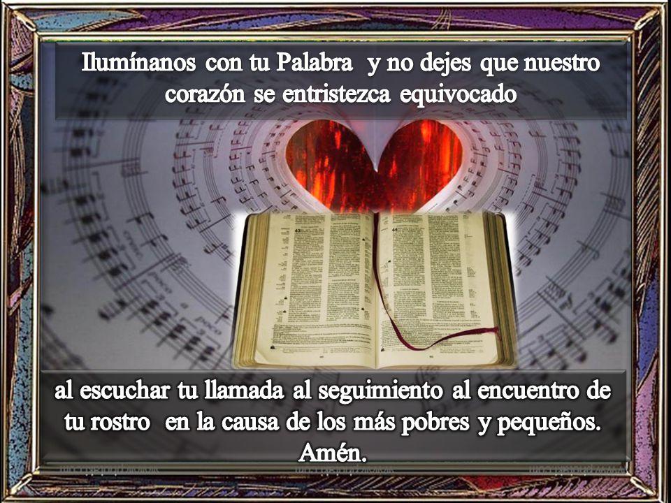 Ilumínanos con tu Palabra y no dejes que nuestro corazón se entristezca equivocado