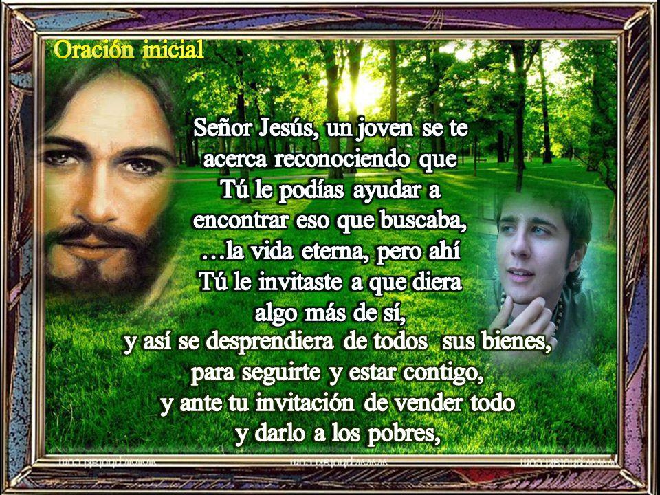 …la vida eterna, pero ahí Tú le invitaste a que diera algo más de sí,