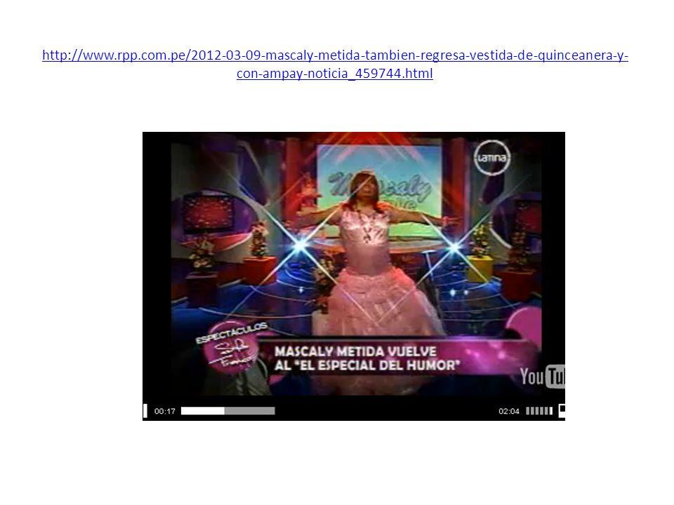 http://www.rpp.com.pe/2012-03-09-mascaly-metida-tambien-regresa-vestida-de-quinceanera-y-con-ampay-noticia_459744.html