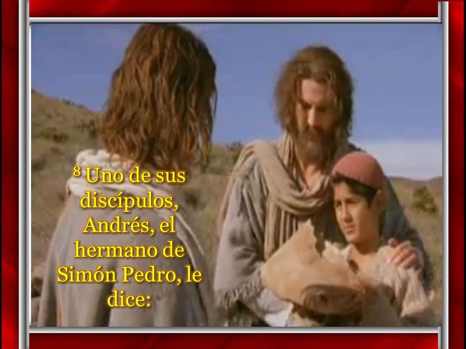 8 Uno de sus discípulos, Andrés, el hermano de Simón Pedro, le dice: