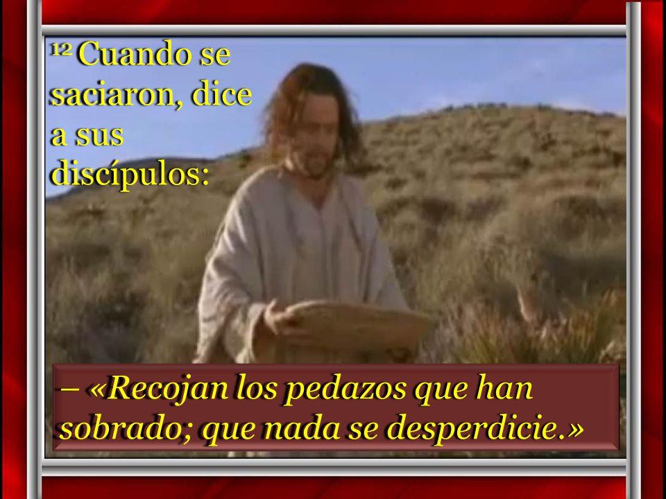 12 Cuando se saciaron, dice a sus discípulos: