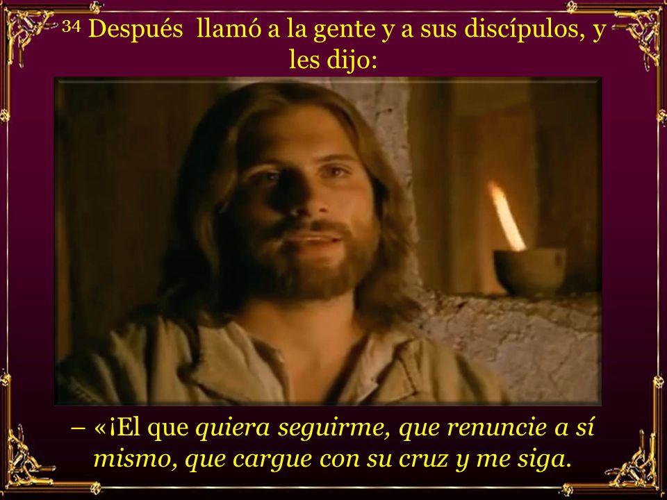 34 Después llamó a la gente y a sus discípulos, y les dijo:
