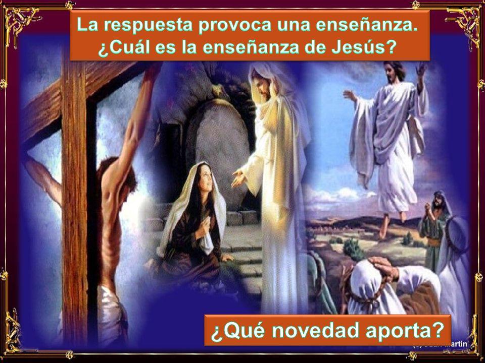 La respuesta provoca una enseñanza. ¿Cuál es la enseñanza de Jesús