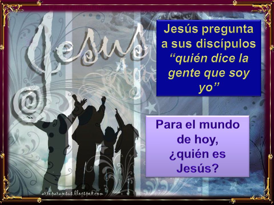 Jesús pregunta a sus discípulos quién dice la gente que soy yo