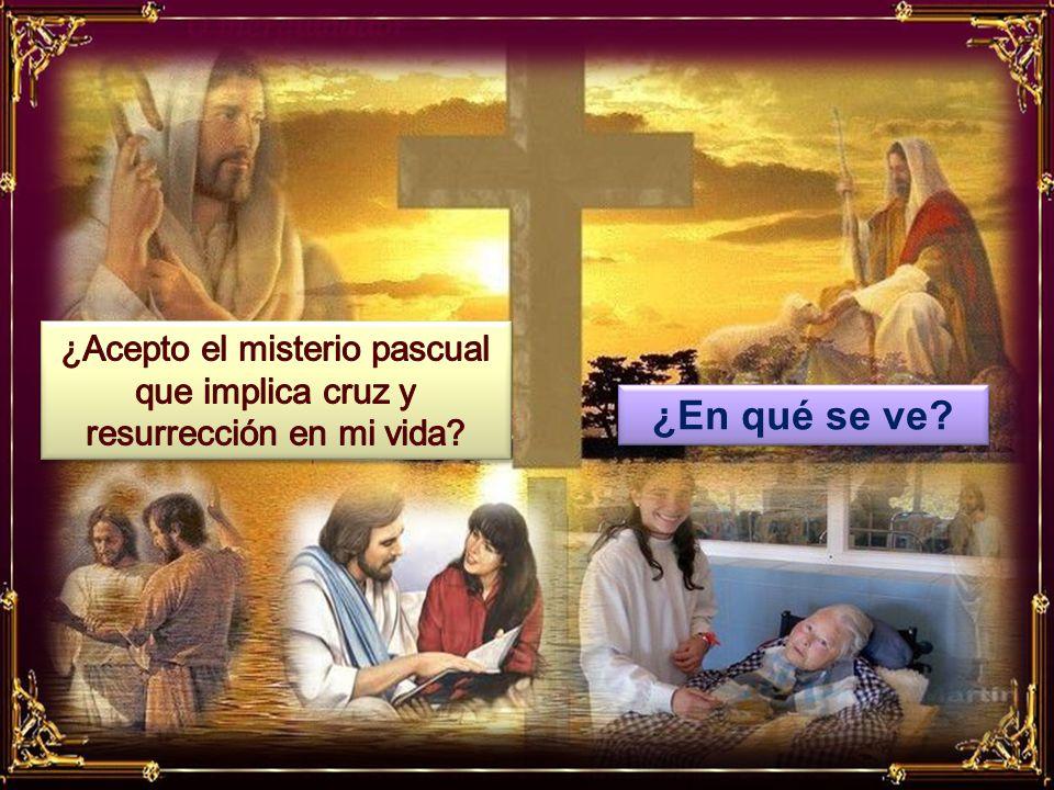 ¿Acepto el misterio pascual que implica cruz y resurrección en mi vida