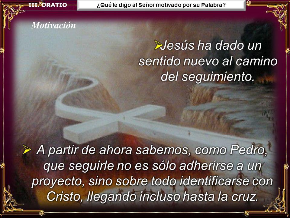 Jesús ha dado un sentido nuevo al camino del seguimiento.