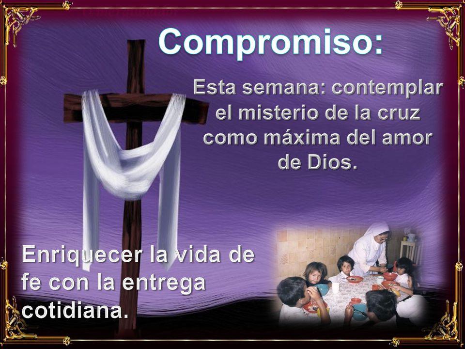 Compromiso: Enriquecer la vida de fe con la entrega cotidiana.