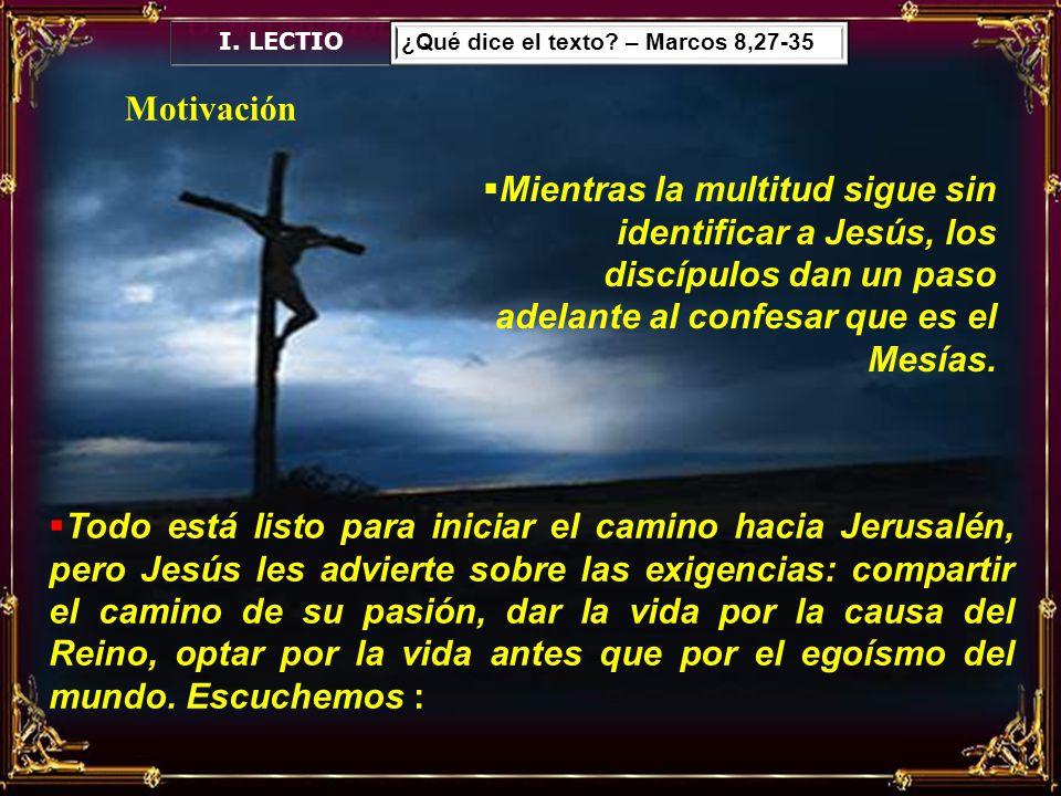 I. LECTIO ¿Qué dice el texto – Marcos 8,27-35. Motivación.