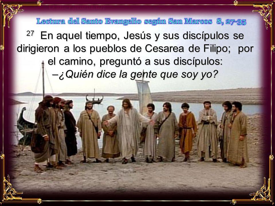 Lectura del Santo Evangelio según San Marcos 8, 27-35