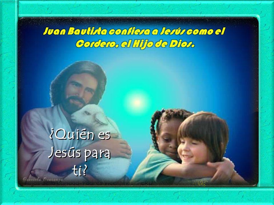 Juan Bautista confiesa a Jesús como el Cordero, el Hijo de Dios.