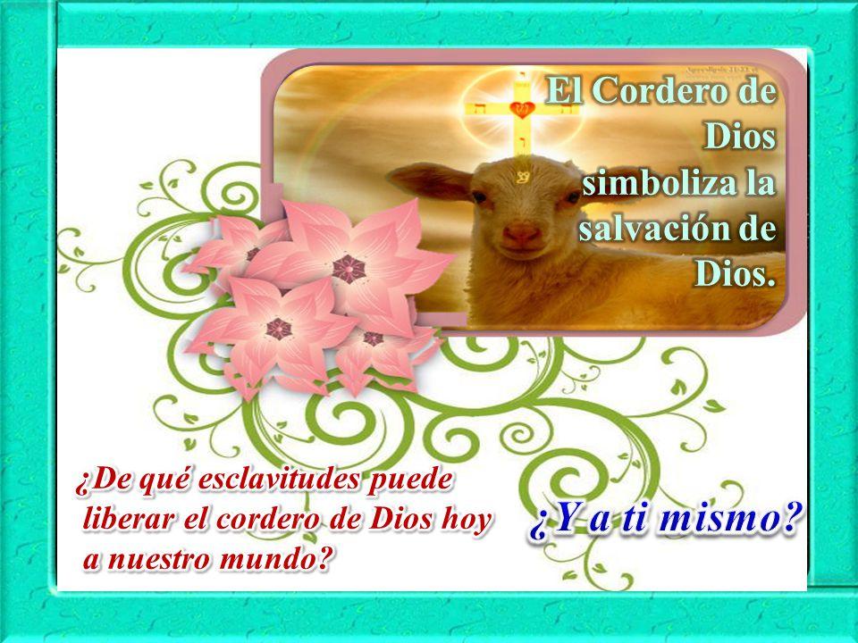 ¿Y a ti mismo El Cordero de Dios simboliza la salvación de Dios.