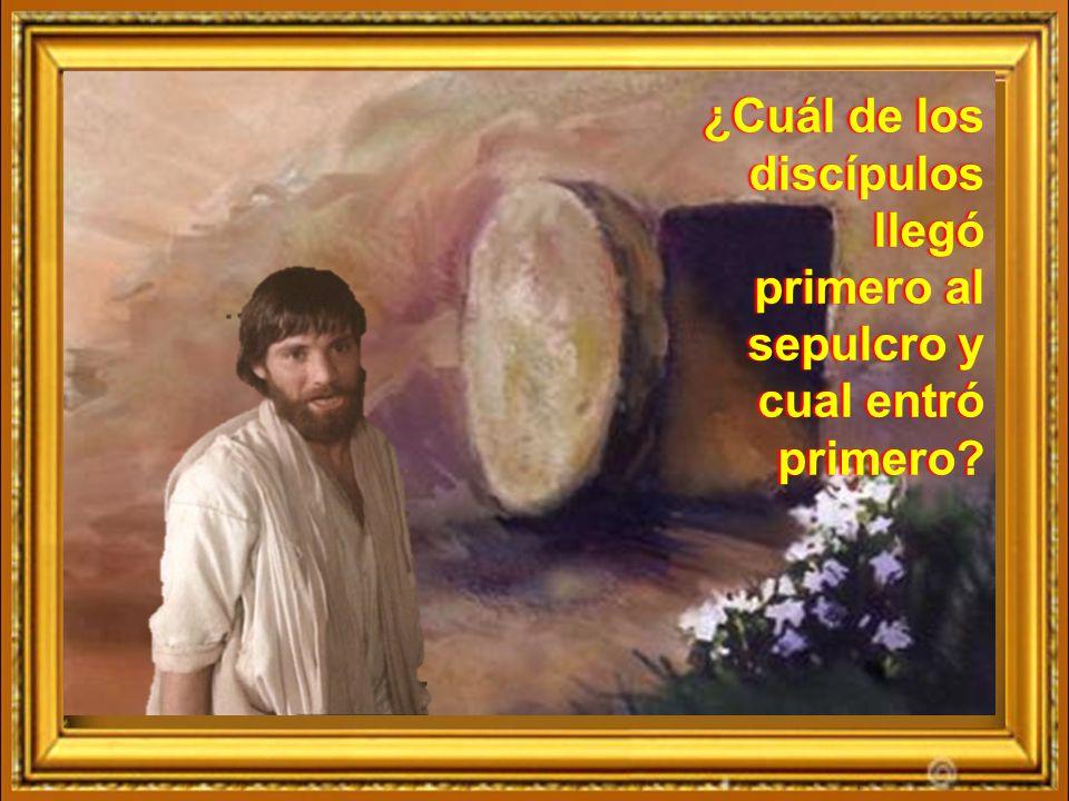 ¿Cuál de los discípulos llegó primero al sepulcro y cual entró primero