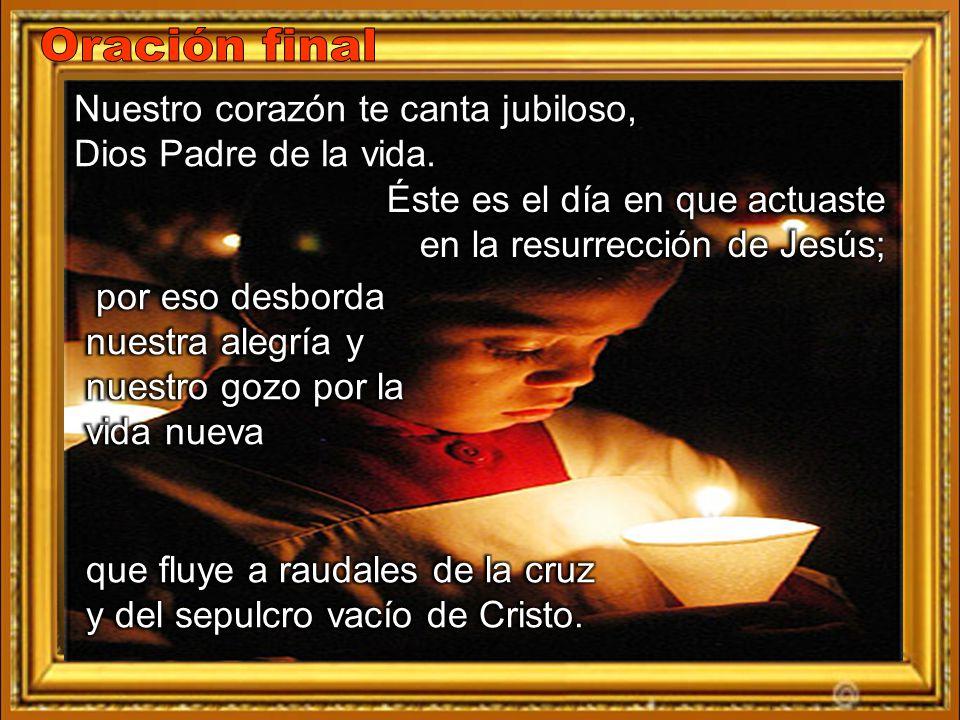 Oración final Nuestro corazón te canta jubiloso,