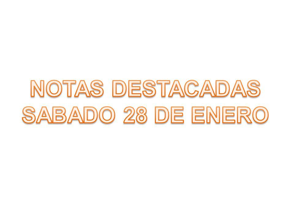 NOTAS DESTACADAS SABADO 28 DE ENERO