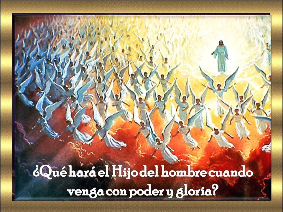 ¿Qué hará el Hijo del hombre cuando venga con poder y gloria