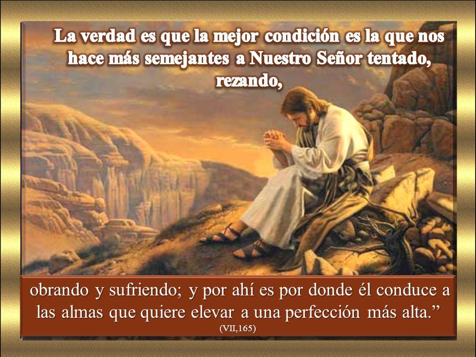 La verdad es que la mejor condición es la que nos hace más semejantes a Nuestro Señor tentado, rezando,