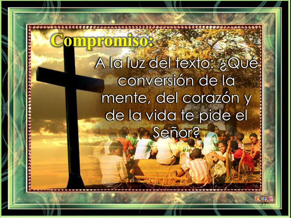 Compromiso: A la luz del texto: ¿Qué conversión de la mente, del corazón y de la vida te pide el Señor