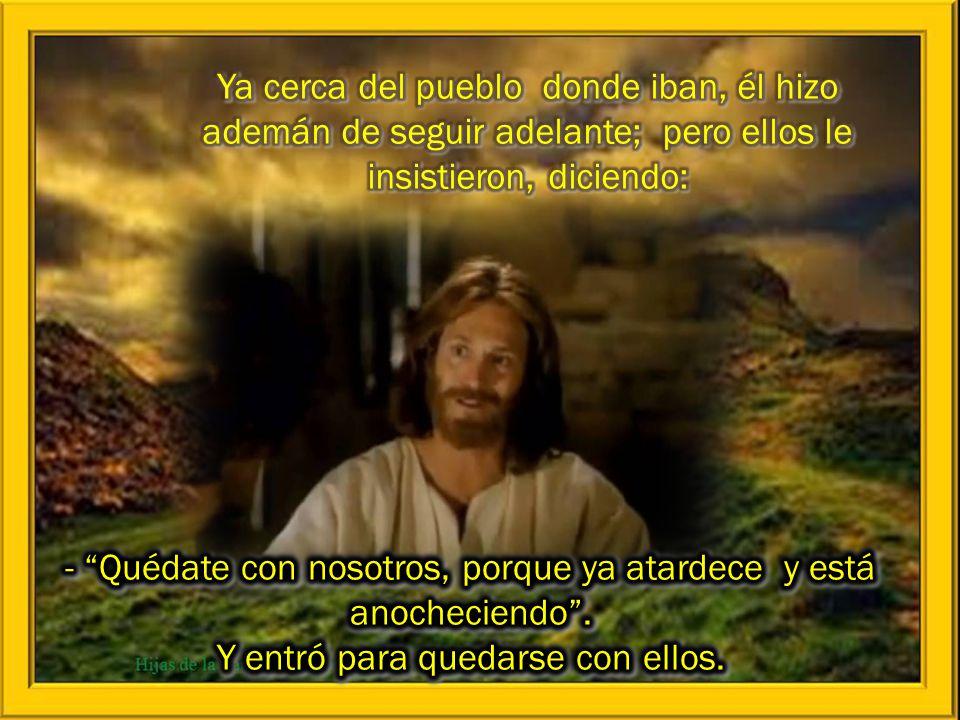 Ya cerca del pueblo donde iban, él hizo ademán de seguir adelante; pero ellos le insistieron, diciendo: