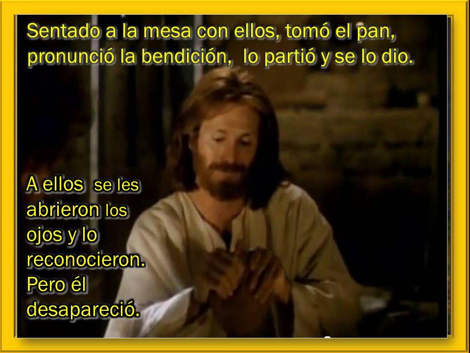 Sentado a la mesa con ellos, tomó el pan, pronunció la bendición, lo partió y se lo dio.