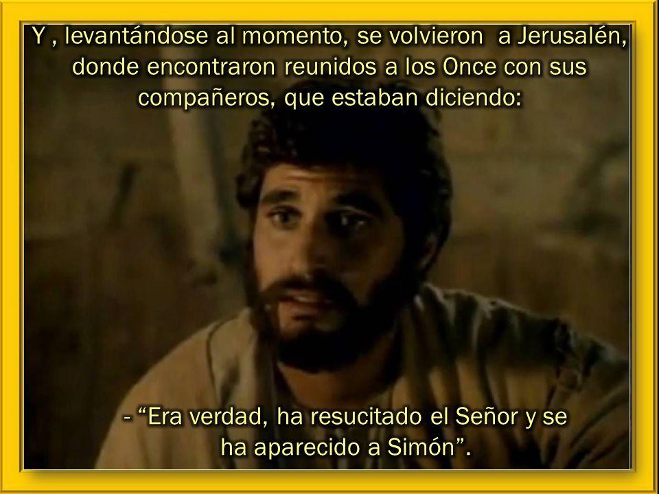 - Era verdad, ha resucitado el Señor y se ha aparecido a Simón .