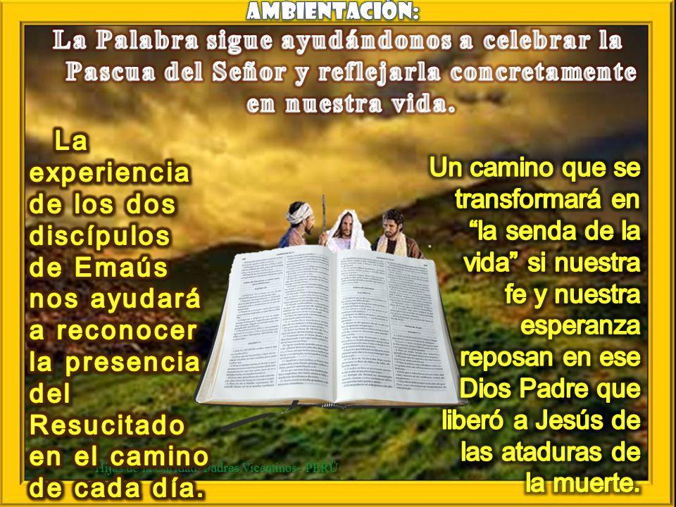 AMBIENTACIÓN: La Palabra sigue ayudándonos a celebrar la Pascua del Señor y reflejarla concretamente en nuestra vida.