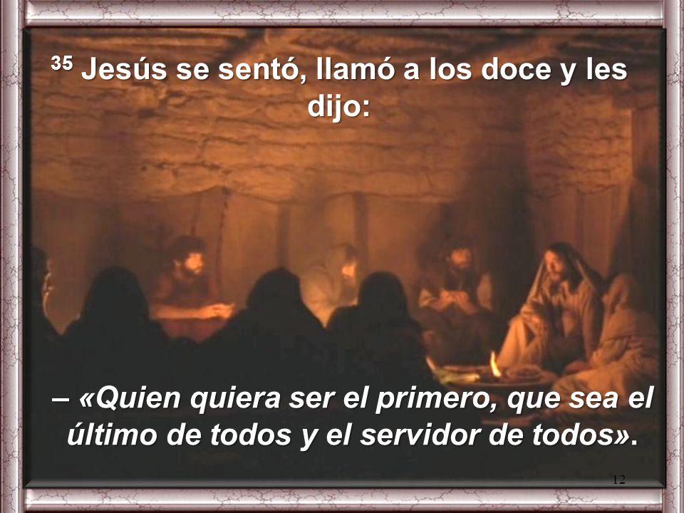 35 Jesús se sentó, llamó a los doce y les dijo: