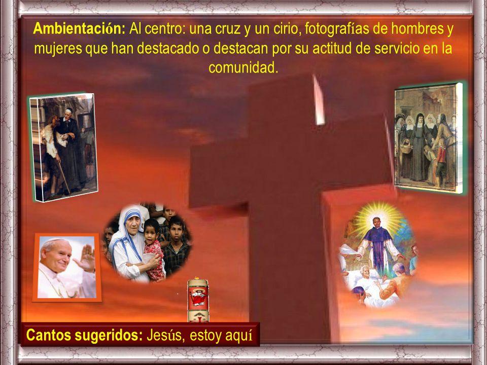 Ambientación: Al centro: una cruz y un cirio, fotografías de hombres y mujeres que han destacado o destacan por su actitud de servicio en la comunidad.