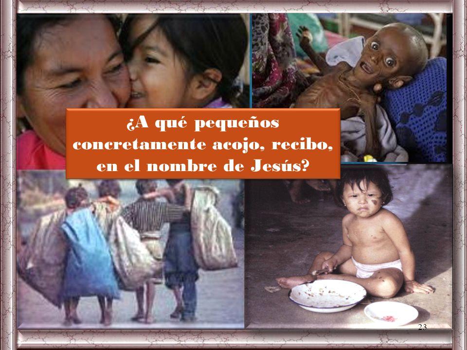 ¿A qué pequeños concretamente acojo, recibo, en el nombre de Jesús