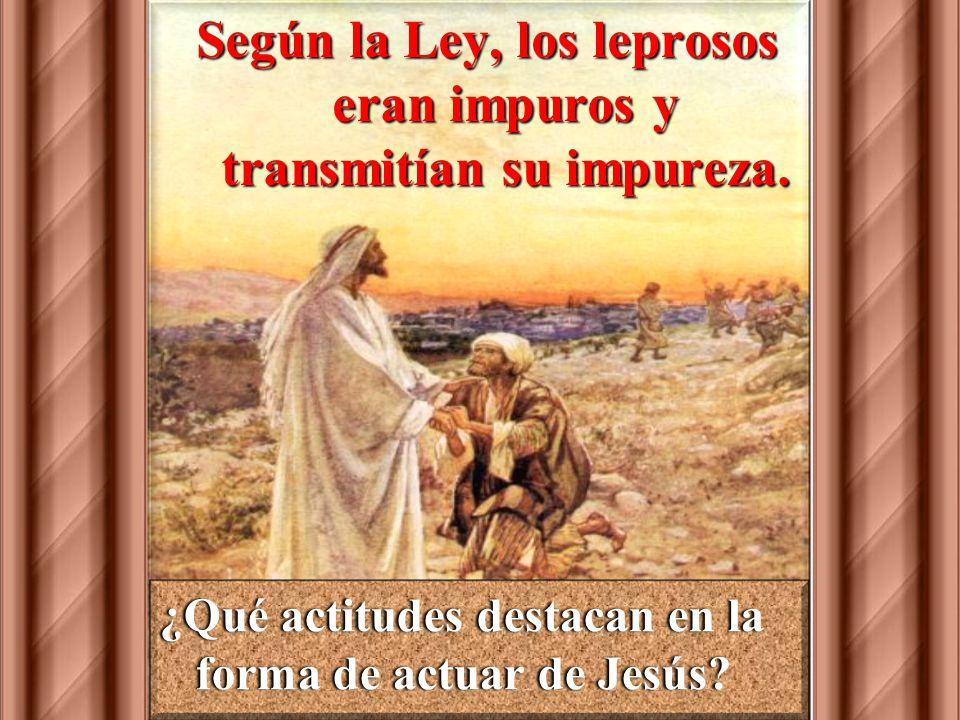Según la Ley, los leprosos eran impuros y transmitían su impureza.