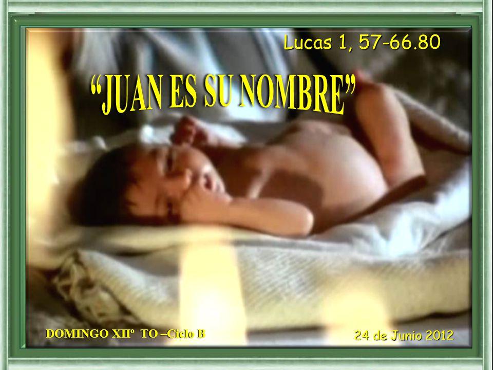 Lucas 1, 57-66.80 JUAN ES SU NOMBRE DOMINGO XIIº TO –Ciclo B