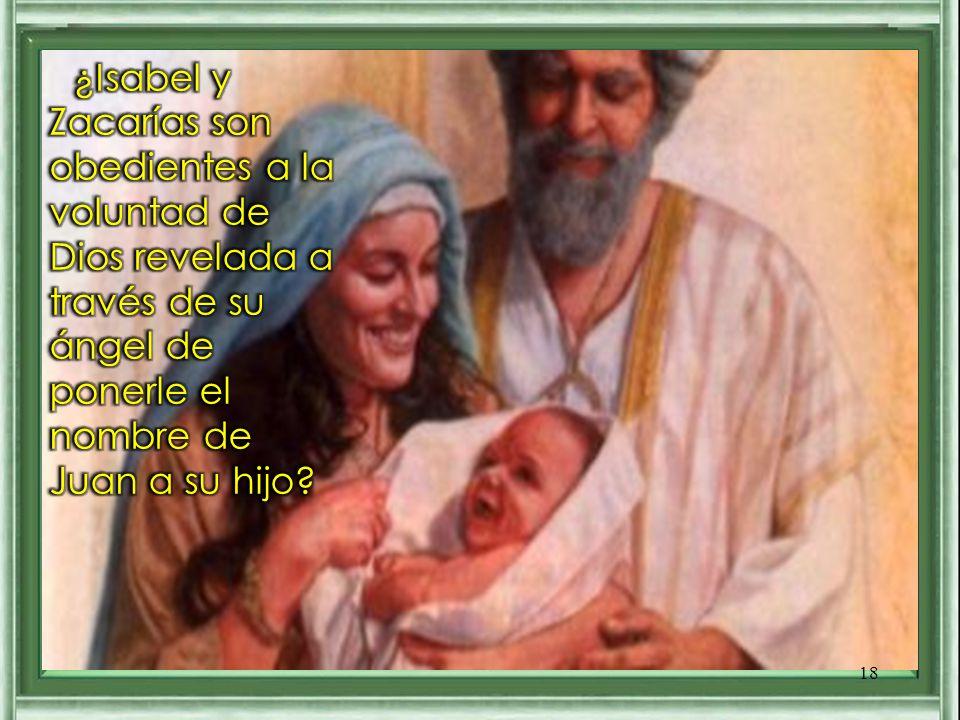¿Isabel y Zacarías son obedientes a la voluntad de Dios revelada a través de su ángel de ponerle el nombre de Juan a su hijo