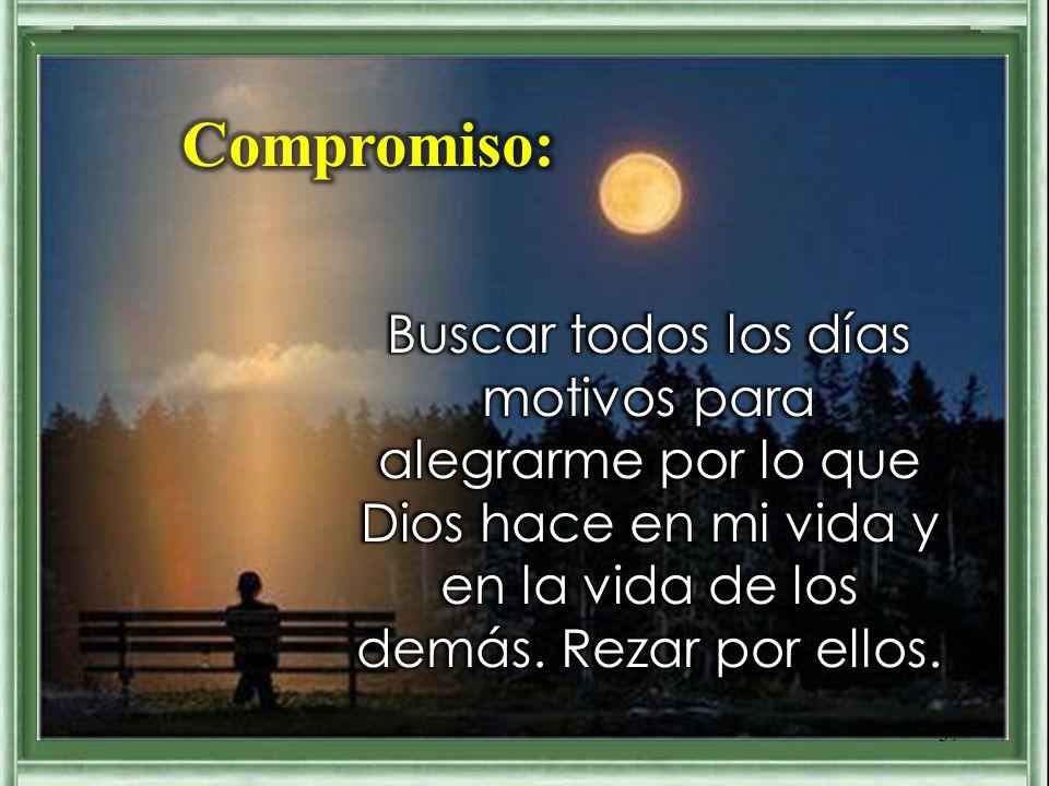 Compromiso: Buscar todos los días motivos para alegrarme por lo que Dios hace en mi vida y en la vida de los demás.