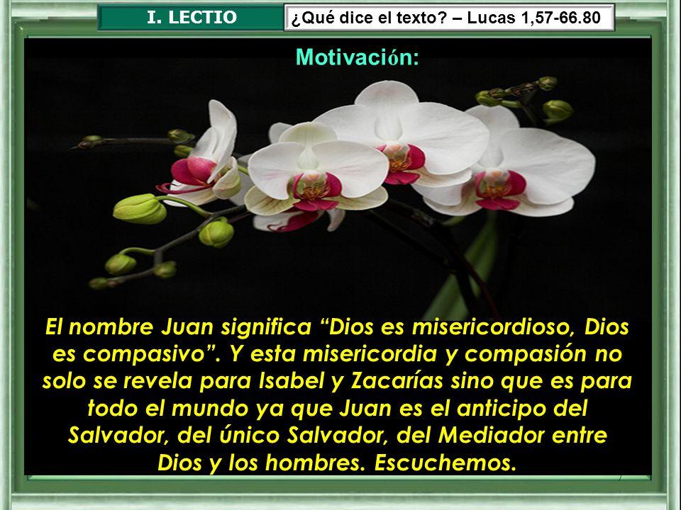 I. LECTIO ¿Qué dice el texto – Lucas 1,57-66.80. Motivación: