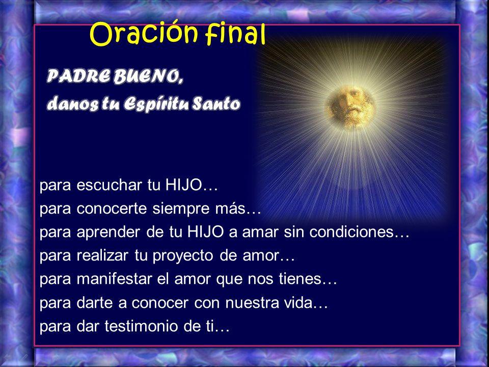 Oración final PADRE BUENO, danos tu Espíritu Santo