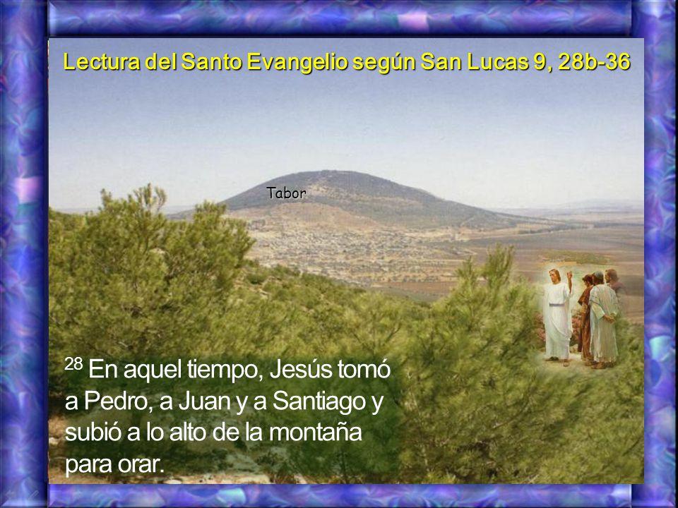 Lectura del Santo Evangelio según San Lucas 9, 28b-36