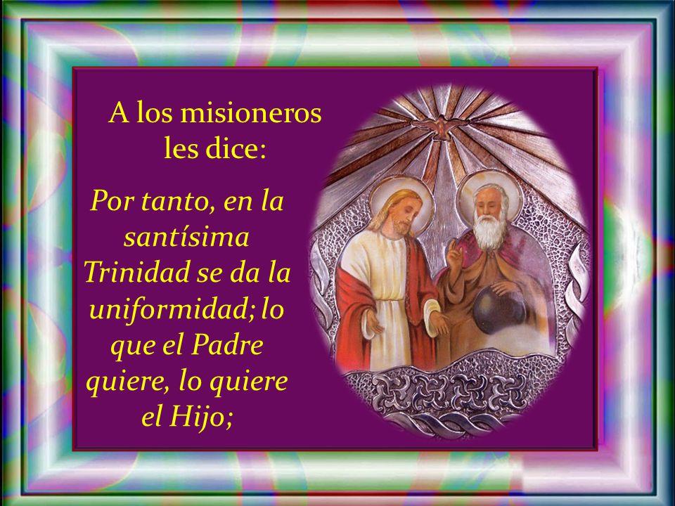 A los misioneros les dice: