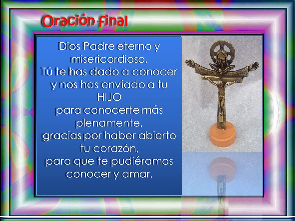 Oración final Dios Padre eterno y misericordioso,