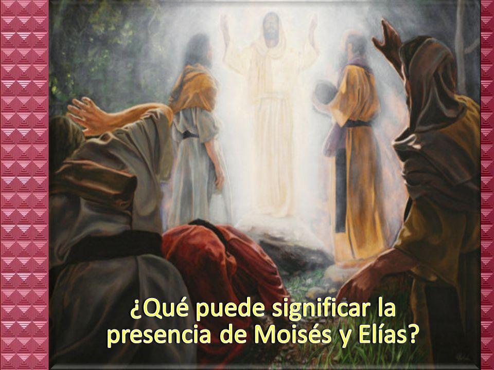 ¿Qué puede significar la presencia de Moisés y Elías
