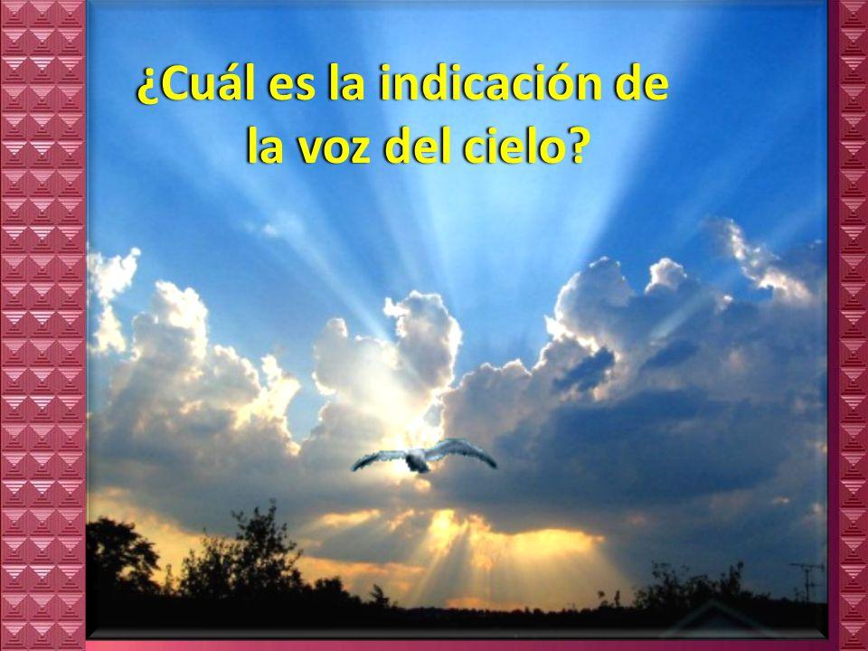 ¿Cuál es la indicación de la voz del cielo