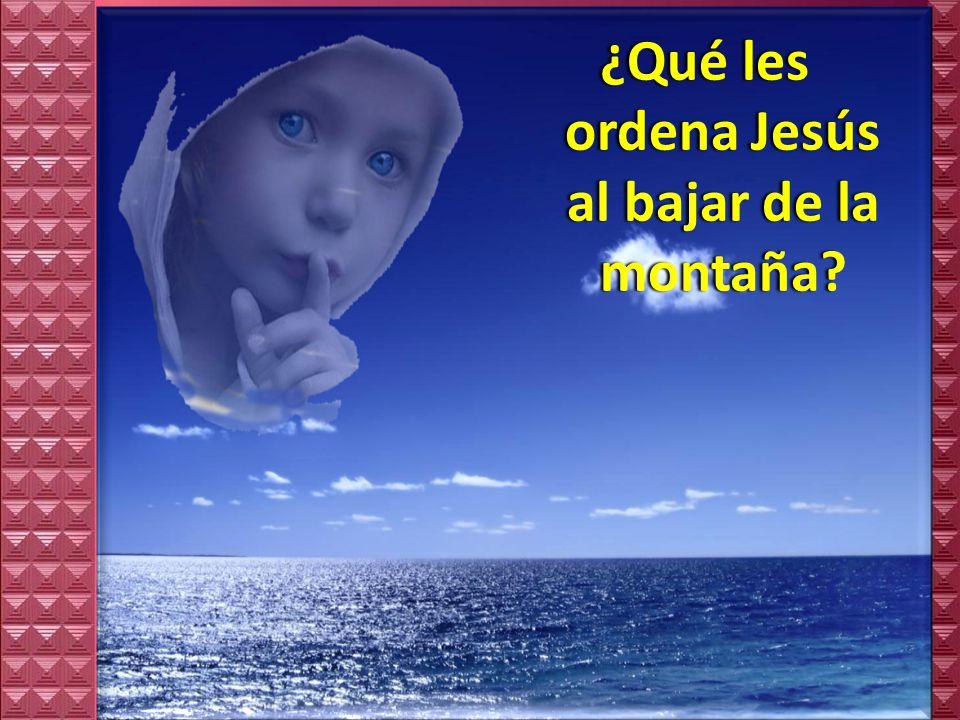 ¿Qué les ordena Jesús al bajar de la montaña