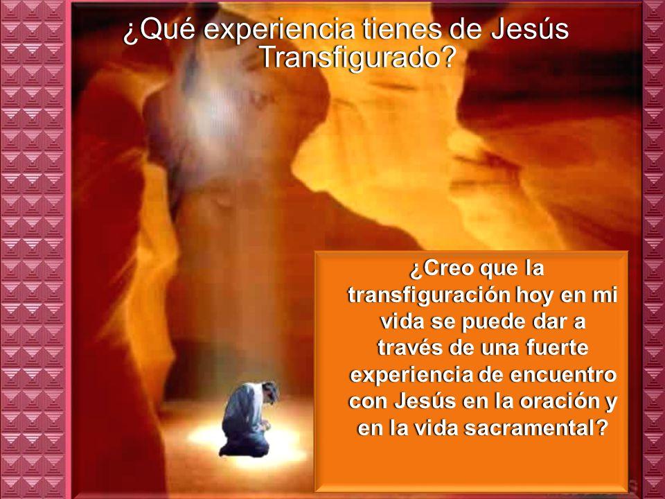 ¿Qué experiencia tienes de Jesús Transfigurado