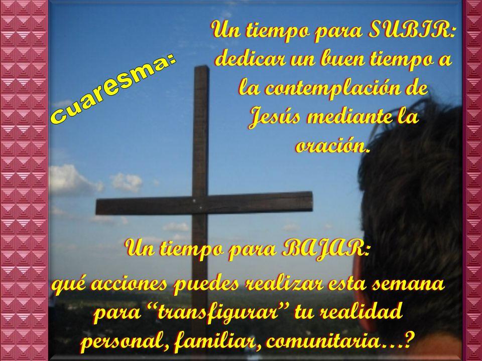 Un tiempo para SUBIR: dedicar un buen tiempo a la contemplación de Jesús mediante la oración.