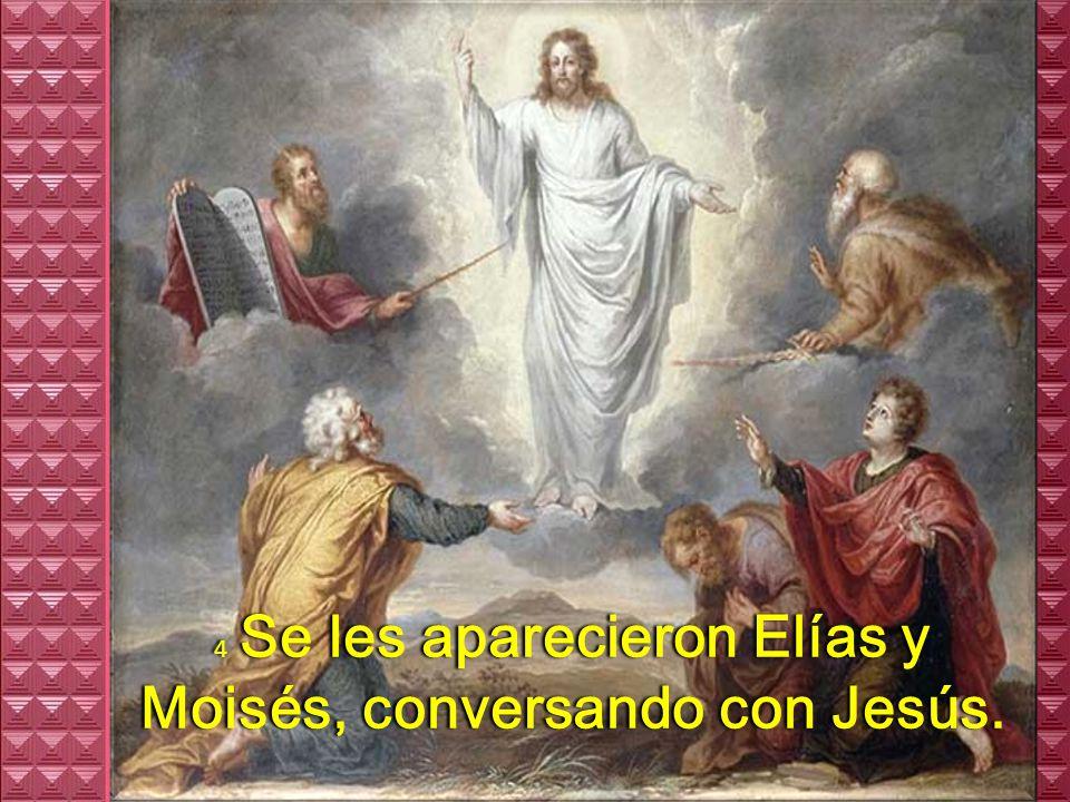 4 Se les aparecieron Elías y Moisés, conversando con Jesús.