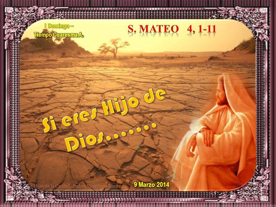 Si eres Hijo de Dios……. S. Mateo 4, 1-11 9 Marzo 2014 I Domingo –