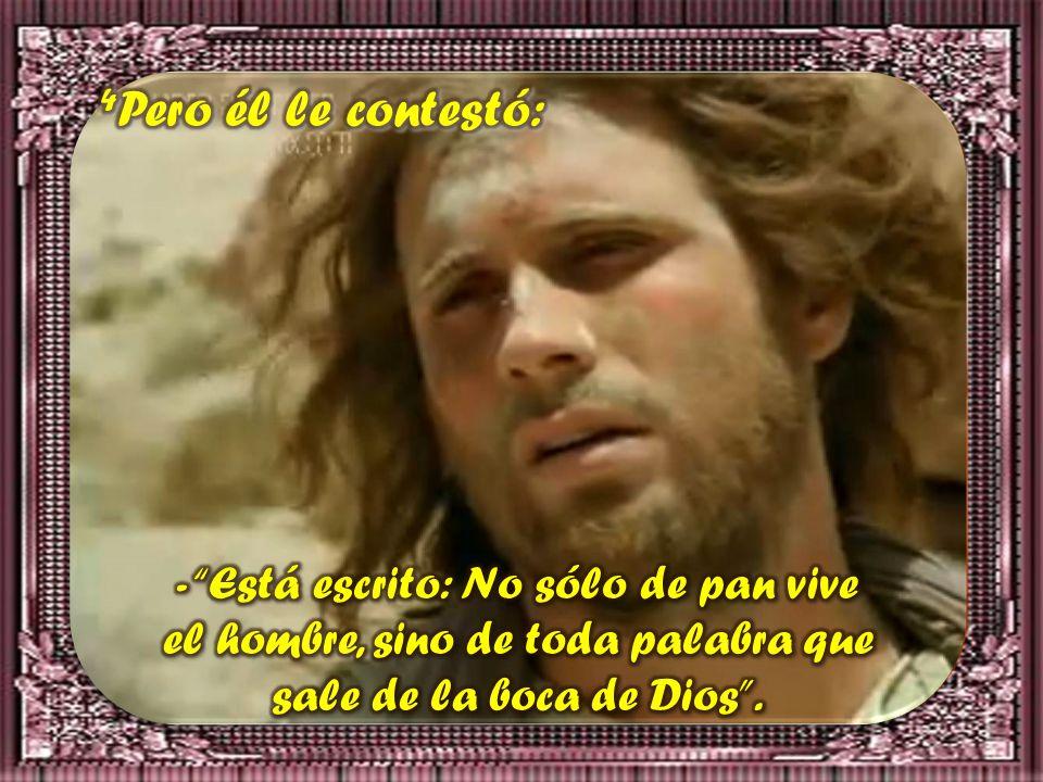 4Pero él le contestó: - Está escrito: No sólo de pan vive el hombre, sino de toda palabra que sale de la boca de Dios .