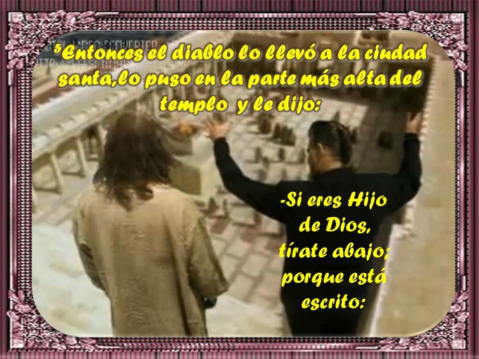-Si eres Hijo de Dios, tírate abajo; porque está escrito: