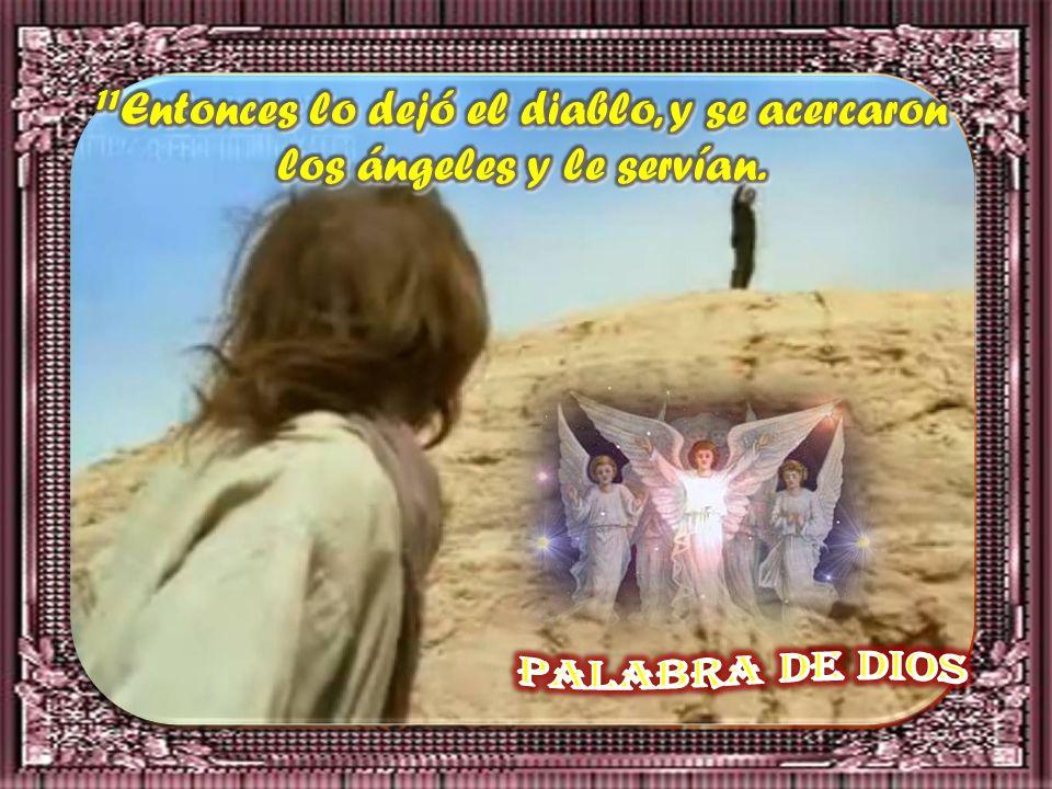 11Entonces lo dejó el diablo, y se acercaron los ángeles y le servían.