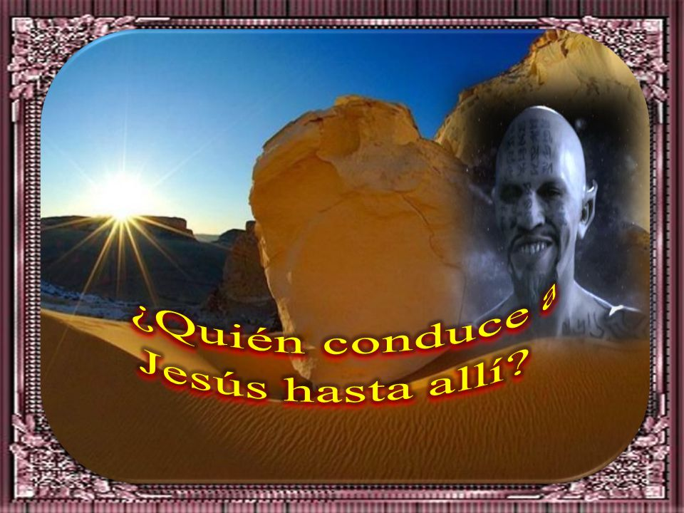 ¿Quién conduce a Jesús hasta allí