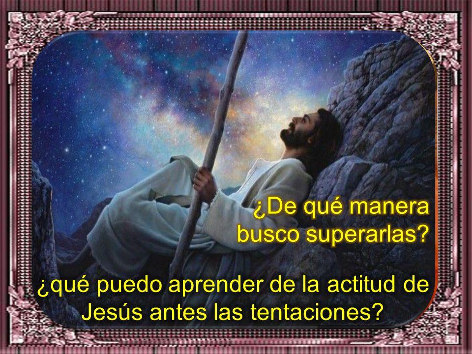 ¿qué puedo aprender de la actitud de Jesús antes las tentaciones